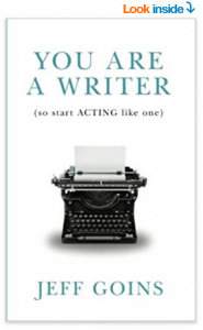 You Are a Writer (So Start Acting Like One)